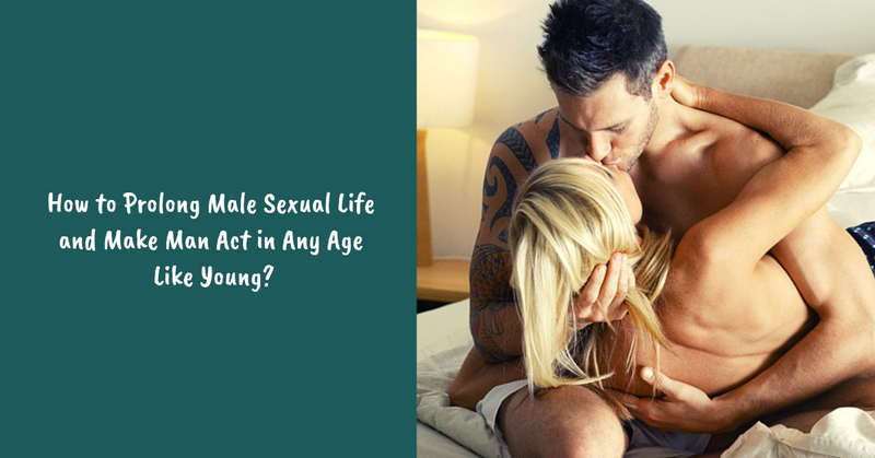 How to Prolong Male Sexual Life and Make Man Act in Any Age Like Young_